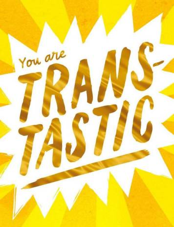 You are Trans-tastic